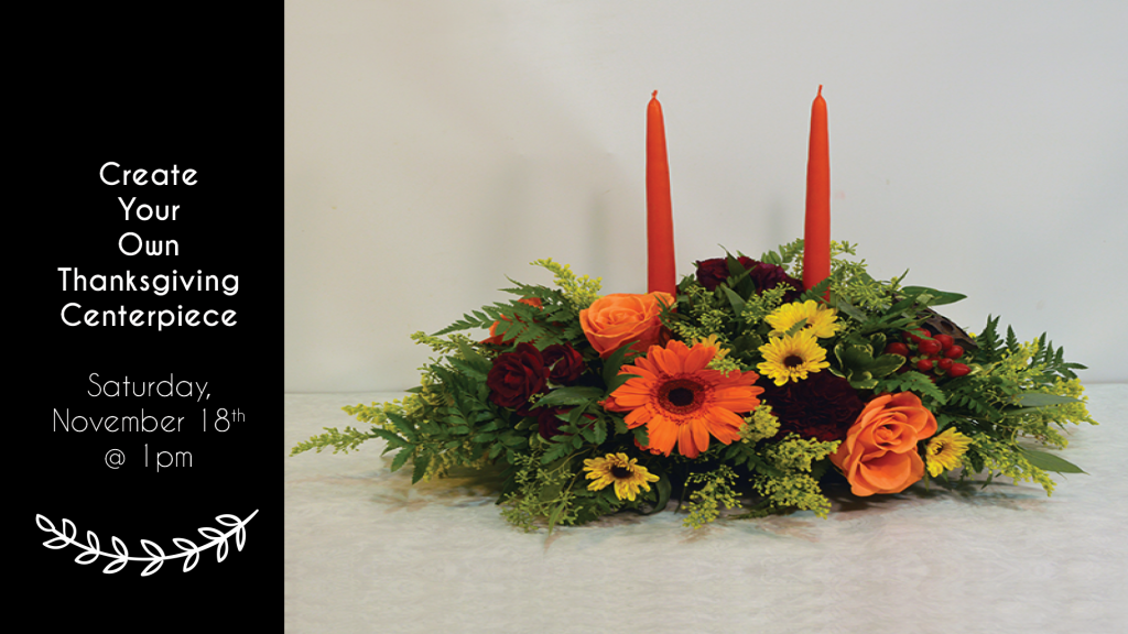 workshop create your own thanksgiving centerpiece 2nd session